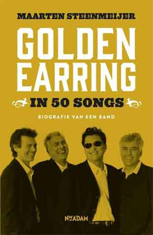 Golden Earring in 50 Songs Recensie Biografie Maarten Steenmeijer