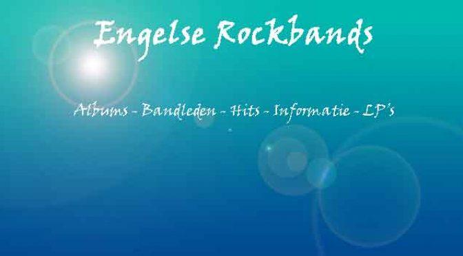 Engelse Rockbands Overzicht Rockgroepen uit Engeland