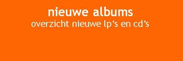 Nieuwe Albums Overzicht Nieuwe LP's CD's