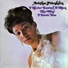 Aretha Franklin I Never Loved a Man the Way I Love You - Soul Muziek