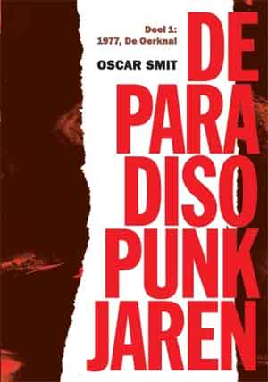 Oscar Smit De Paradiso Punk Jaren Boek over Nederlandse Punk