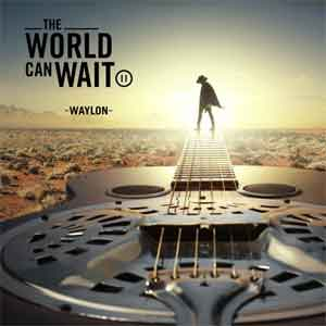 Waylon The World Can Wait LP uit 2018