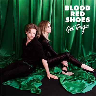 Blood Red Shoes Get Tragic LP 2019 Nummers Tracklist en Informatie