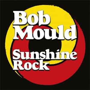 Bob Mould Sunshine Rock LP 2019